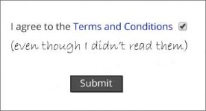 I agree to the Terms and Conditions (even though I didn't read them...)